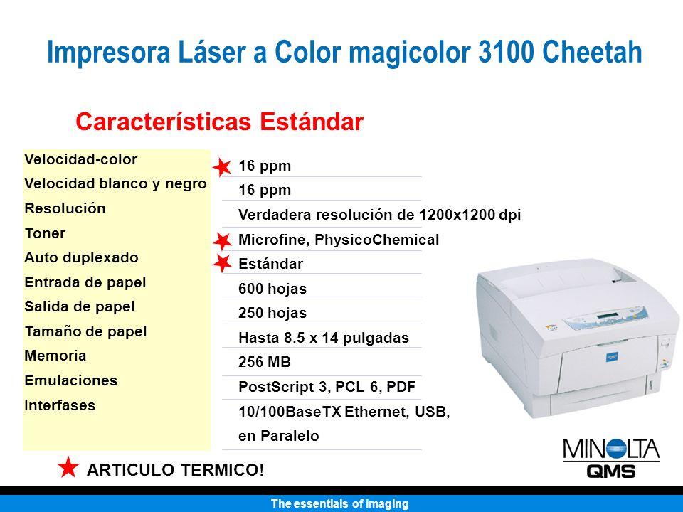 The essentials of imaging Características Estándar Velocidad-color Velocidad blanco y negro Resolución Toner Auto duplexado Entrada de papel Salida de