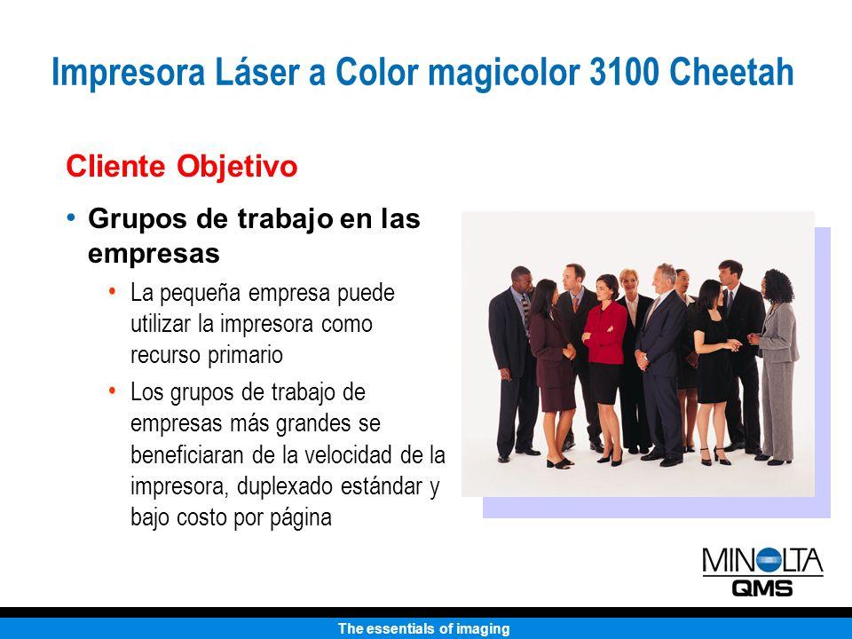 The essentials of imaging Cliente Objetivo Grupos de trabajo en las empresas La pequeña empresa puede utilizar la impresora como recurso primario Los