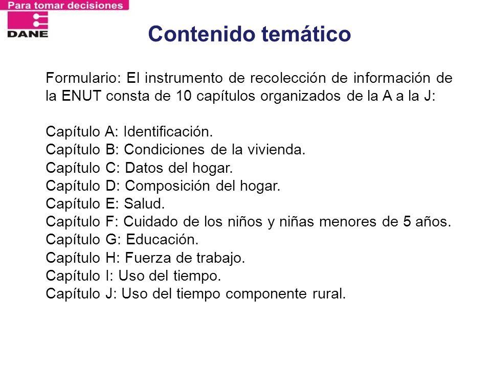 Contenido temático Formulario: El instrumento de recolección de información de la ENUT consta de 10 capítulos organizados de la A a la J: Capítulo A: