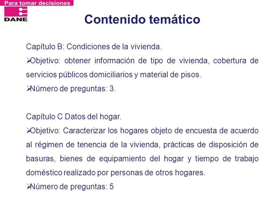 Contenido temático Capítulo B: Condiciones de la vivienda. Objetivo: obtener información de tipo de vivienda, cobertura de servicios públicos domicili