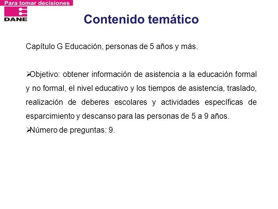 Contenido temático Capítulo G Educación, personas de 5 años y más. Objetivo: obtener información de asistencia a la educación formal y no formal, el n