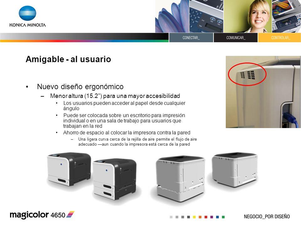 Amigable - al usuario Nuevo diseño ergonómico –Menor altura (15.2) para una mayor accesibilidad Los usuarios pueden acceder al papel desde cualquier á