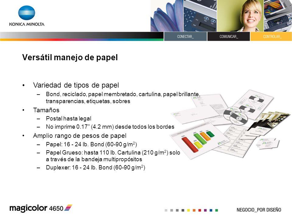 Versátil manejo de papel Variedad de tipos de papel –Bond, reciclado, papel membretado, cartulina, papel brillante, transparencias, etiquetas, sobres