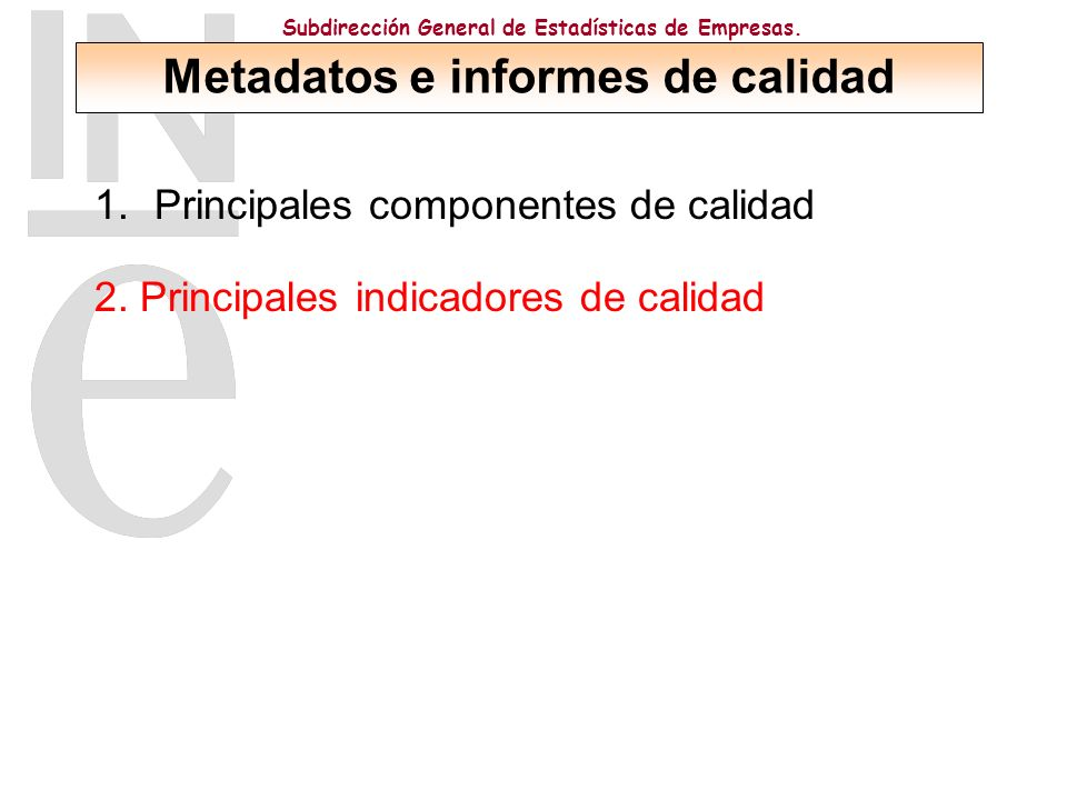 Subdirección General de Estadísticas de Empresas. 1.Principales componentes de calidad 2.