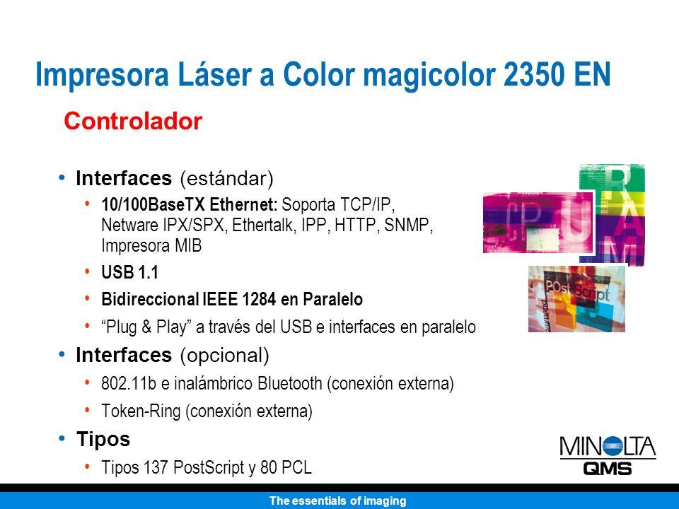 The essentials of imaging Interfaces (estándar) 10/100BaseTX Ethernet: Soporta TCP/IP, Netware IPX/SPX, Ethertalk, IPP, HTTP, SNMP, Impresora MIB USB