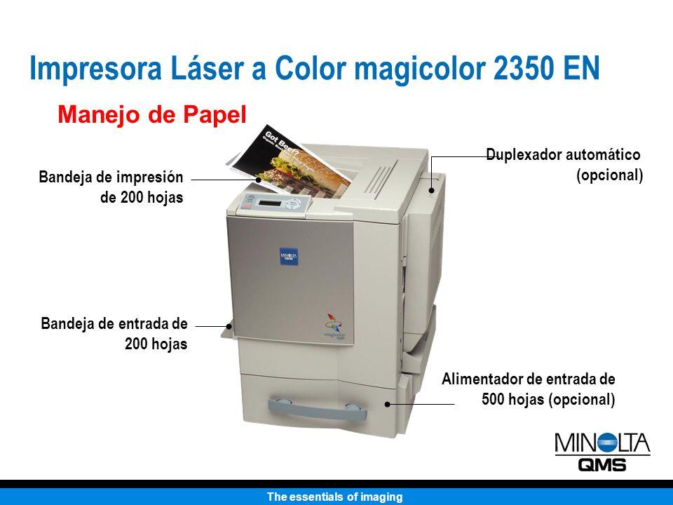 The essentials of imaging Manejo de Papel Duplexador automático (opcional) Bandeja de entrada de 200 hojas Bandeja de impresión de 200 hojas Alimentad