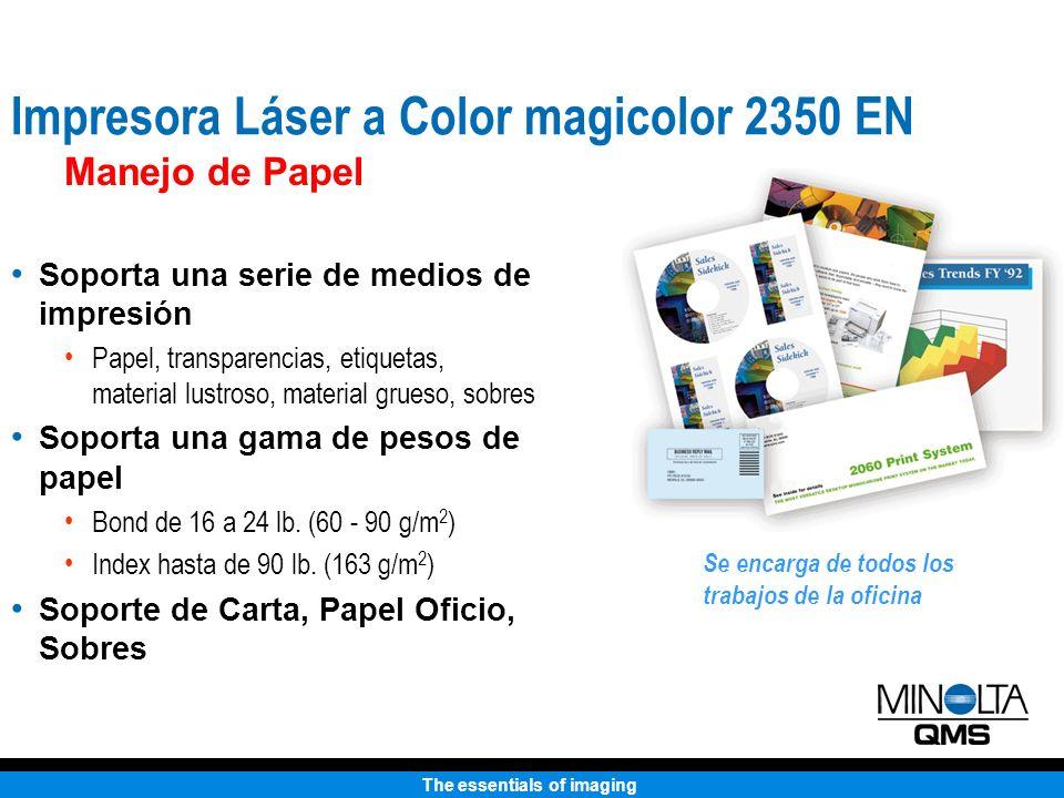 The essentials of imaging Manejo de Papel Soporta una serie de medios de impresión Papel, transparencias, etiquetas, material lustroso, material grues