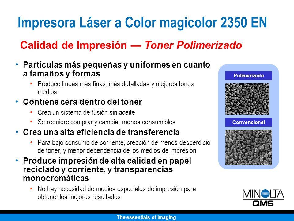 The essentials of imaging Impresora Láser a Color magicolor 2350 EN Partículas más pequeñas y uniformes en cuanto a tamaños y formas Produce líneas má