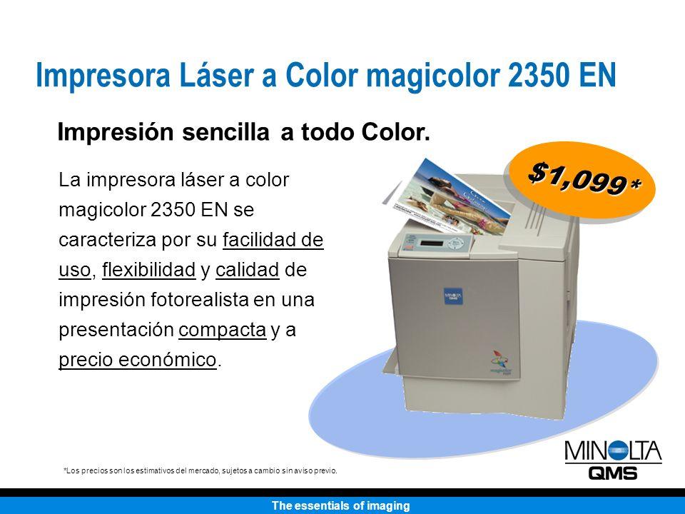 The essentials of imaging HP 2500 magicolor 2350 EN Motor de Impresión Más compacta que la HP Colocación en mesa de trabajo de pequeñas oficinas o cubículos La HP Color LaserJet 2500 tiene un 23% más de cobertura de impresión que magicolor 2350 EN Impresora Láser a Color magicolor 2350 EN