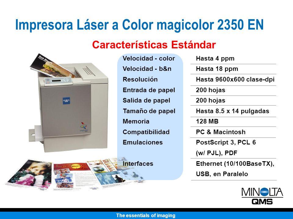 The essentials of imaging Alimentación de 500 hojas Duplexador automático 16 GB internal IDE Hasta 384 MB Soporte para estándares 802.11B e inalámbricos Bluetooth Características Opcionales Entra de Papel Manejo de Papel Hard Drive Memoria Interfaces Impresora Láser a Color magicolor 2350 EN