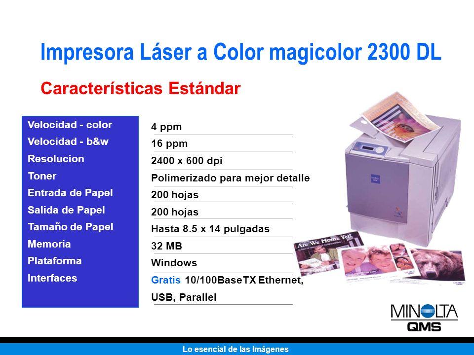 Lo esencial de las Imágenes Impresora Láser a Color magicolor 2300 DL Características Estándar Velocidad - color Velocidad - b&w Resolucion Toner Entr