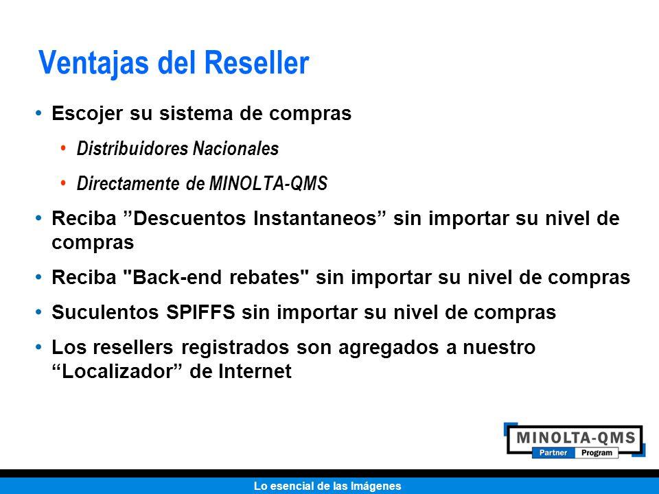 Lo esencial de las Imágenes Ventajas del Reseller Escojer su sistema de compras Distribuidores Nacionales Directamente de MINOLTA-QMS Reciba Descuento