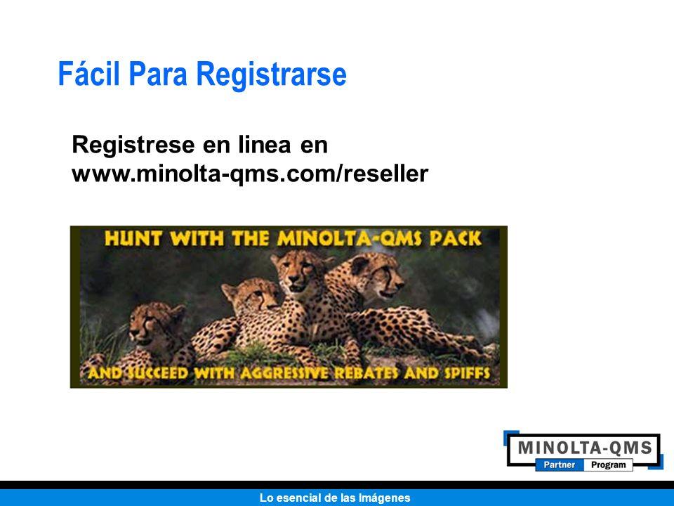 Lo esencial de las Imágenes Fácil Para Registrarse Registrese en linea en www.minolta-qms.com/reseller