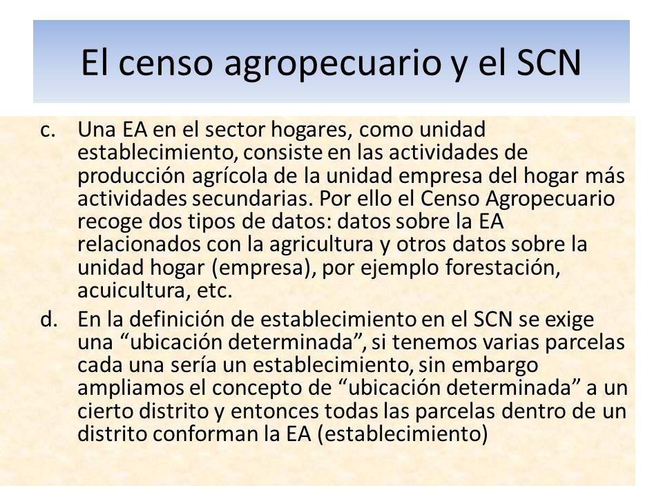 El censo agropecuario y el SCN c.Una EA en el sector hogares, como unidad establecimiento, consiste en las actividades de producción agrícola de la un