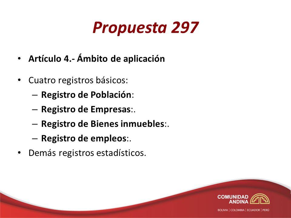 Propuesta 297 Artículo 5.- Contenido de los Registros Básicos Artículo 6.- Fuentes de información Artículo 7.- Llaves Artículo 8.- Normas de calidad e informes Artículo 9.- Manual de recomendaciones Artículo 10.- Calendario y periodicidad Artículo 11.- Intercambio de datos confidenciales Artículo 12.- Medidas de aplicación Artículo 13.- Procedimiento de aplicación Artículo 14.- Tecnologías de la Información Artículo 15.- Entrada en vigencia