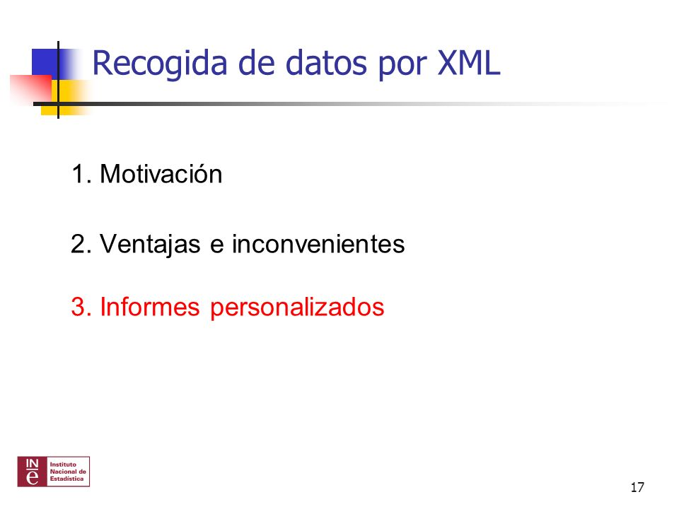 Recogida de datos por XML 1. Motivación 2. Ventajas e inconvenientes 3. Informes personalizados 17