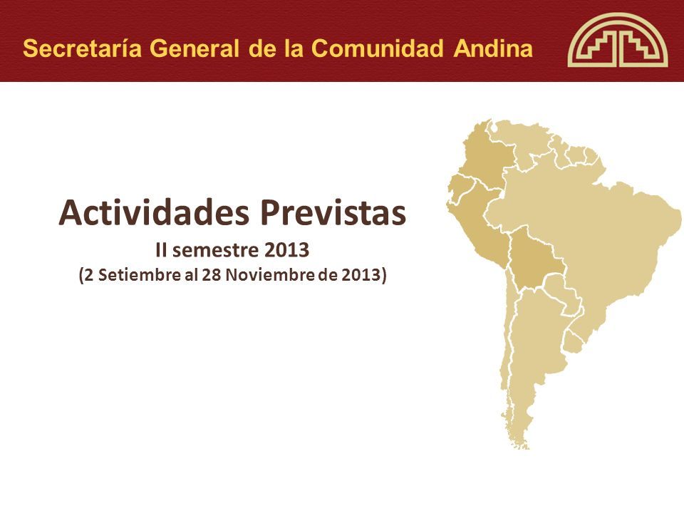Actividades Previstas II semestre 2013 (2 Setiembre al 28 Noviembre de 2013) Secretaría General de la Comunidad Andina