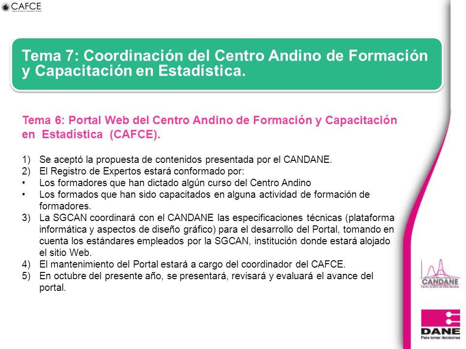 Tema 7: Coordinación del Centro Andino de Formación y Capacitación en Estadística. Tema 6:Portal Web del Centro Andino de Formación y Capacitación en