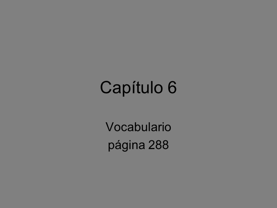 Capítulo 6 Vocabulario página 288