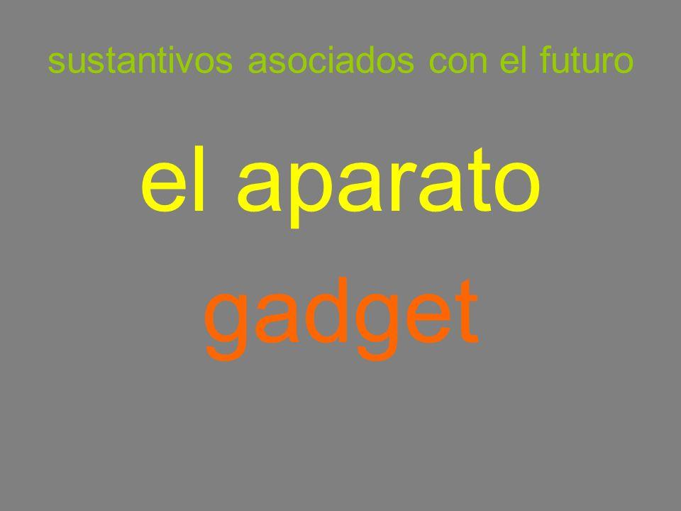 sustantivos asociados con el futuro el aparato gadget