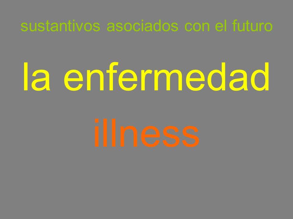 sustantivos asociados con el futuro la enfermedad illness