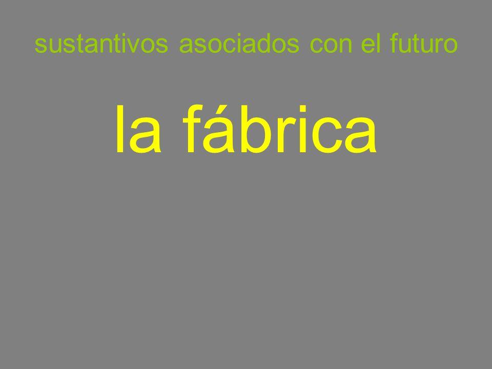 sustantivos asociados con el futuro la fábrica
