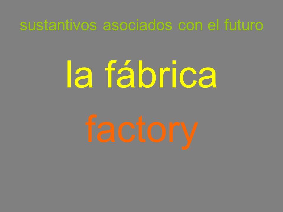 sustantivos asociados con el futuro la fábrica factory