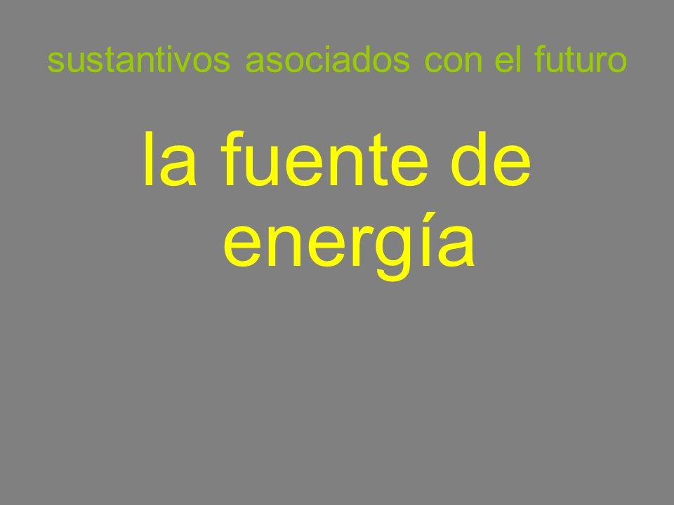 sustantivos asociados con el futuro la fuente de energía source of energy
