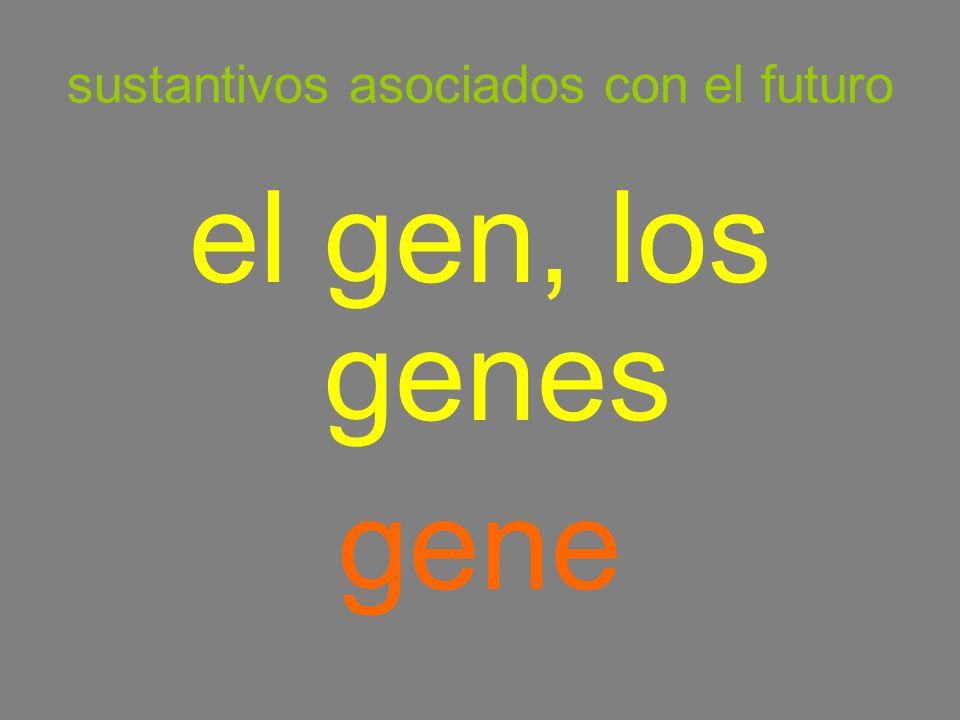 sustantivos asociados con el futuro el gen, los genes gene