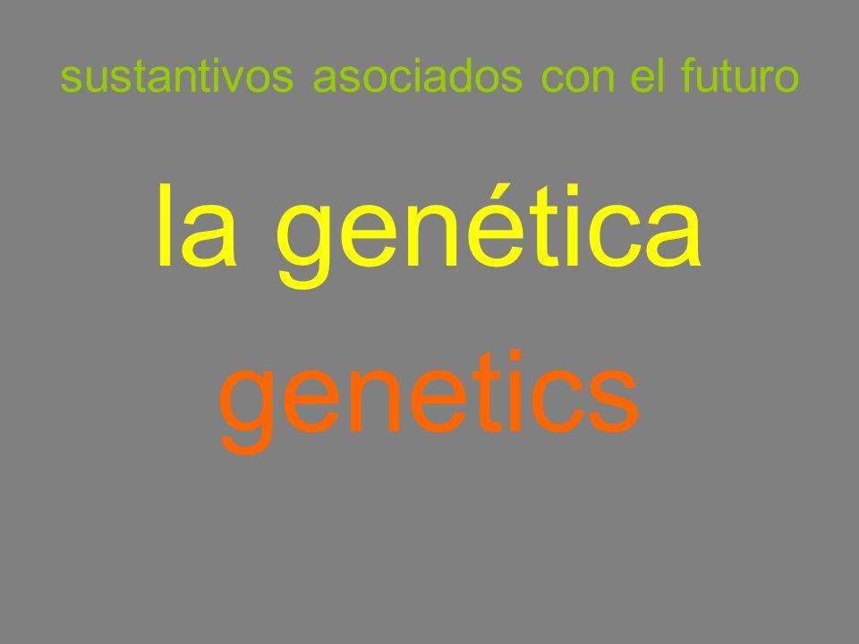 sustantivos asociados con el futuro la genética genetics