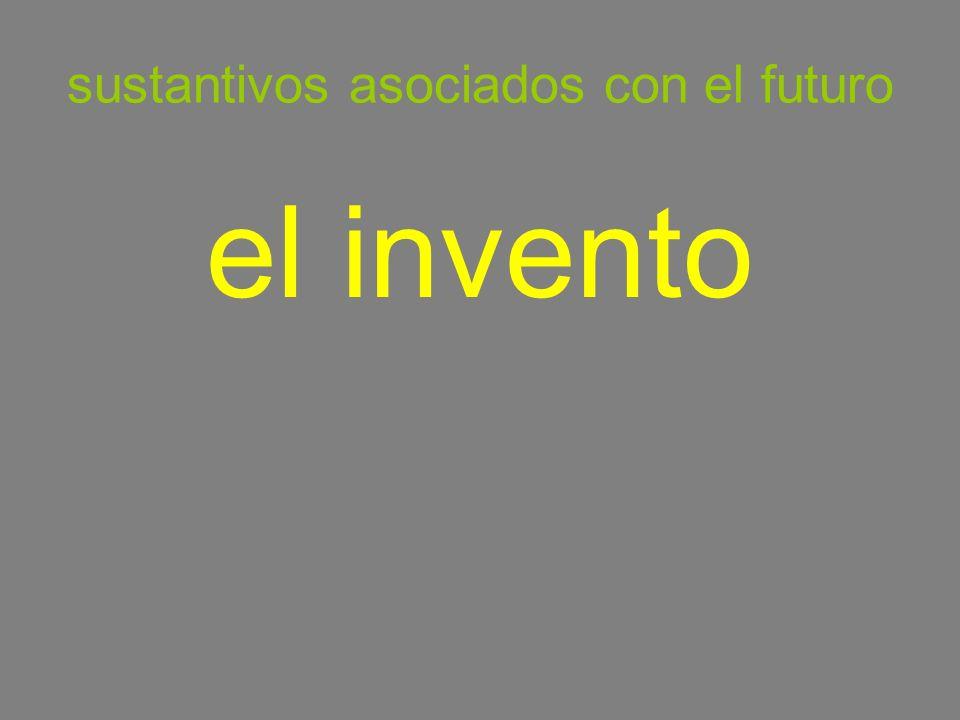 sustantivos asociados con el futuro el invento