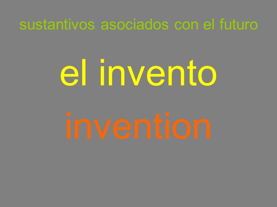 sustantivos asociados con el futuro el invento invention