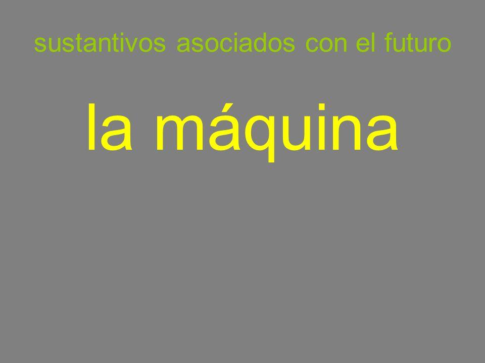 sustantivos asociados con el futuro la máquina
