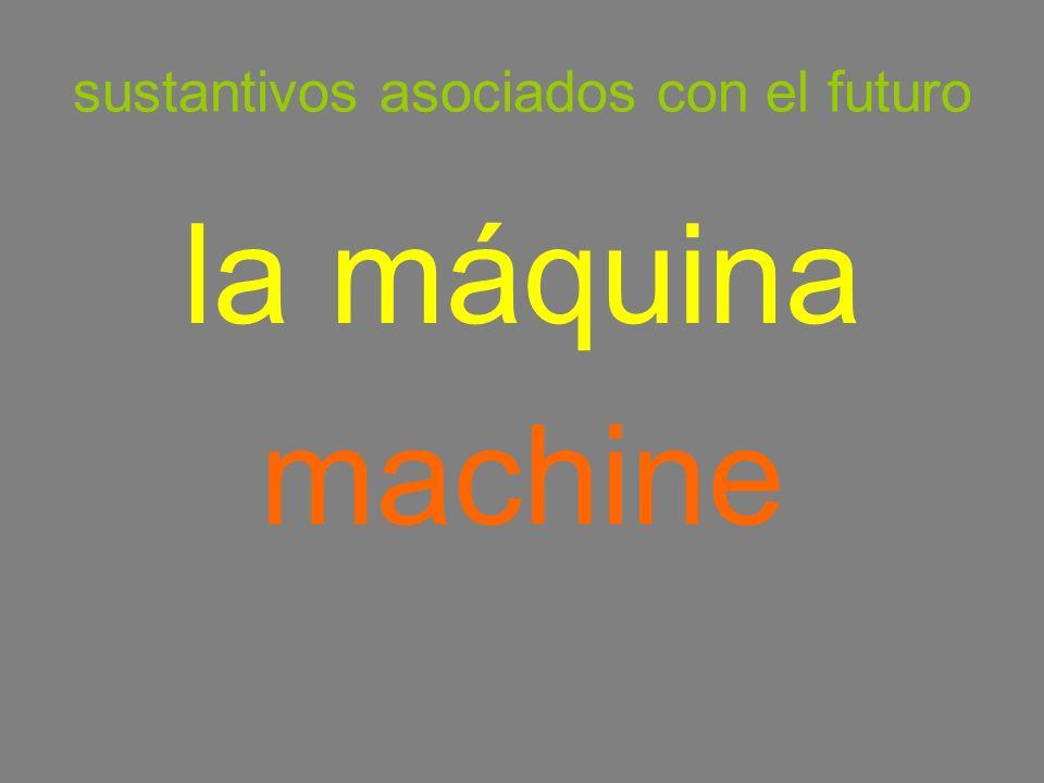 sustantivos asociados con el futuro la máquina machine
