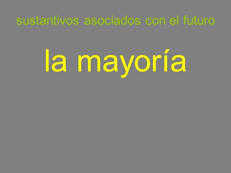 sustantivos asociados con el futuro la mayoría