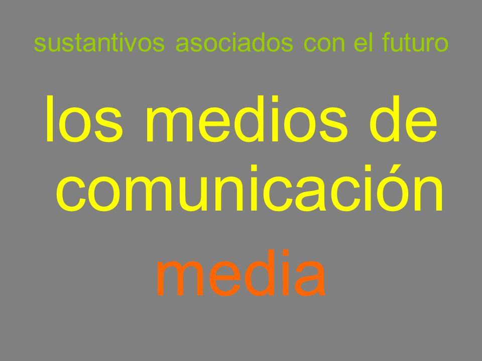 sustantivos asociados con el futuro los medios de comunicación media