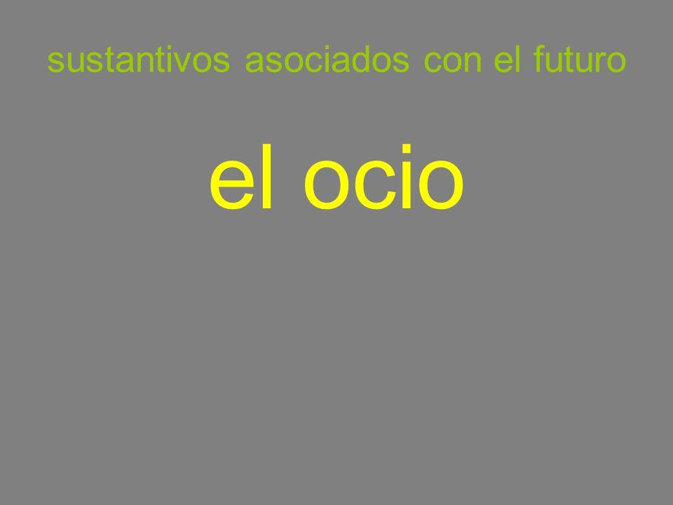 sustantivos asociados con el futuro el ocio