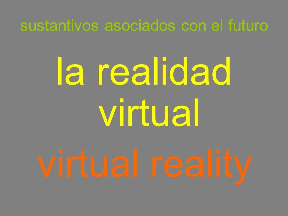 sustantivos asociados con el futuro la realidad virtual virtual reality