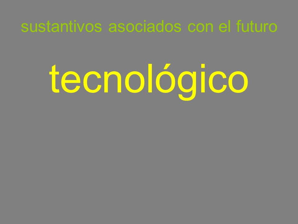 sustantivos asociados con el futuro tecnológico