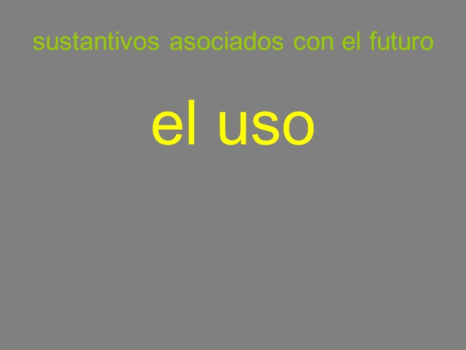sustantivos asociados con el futuro el uso