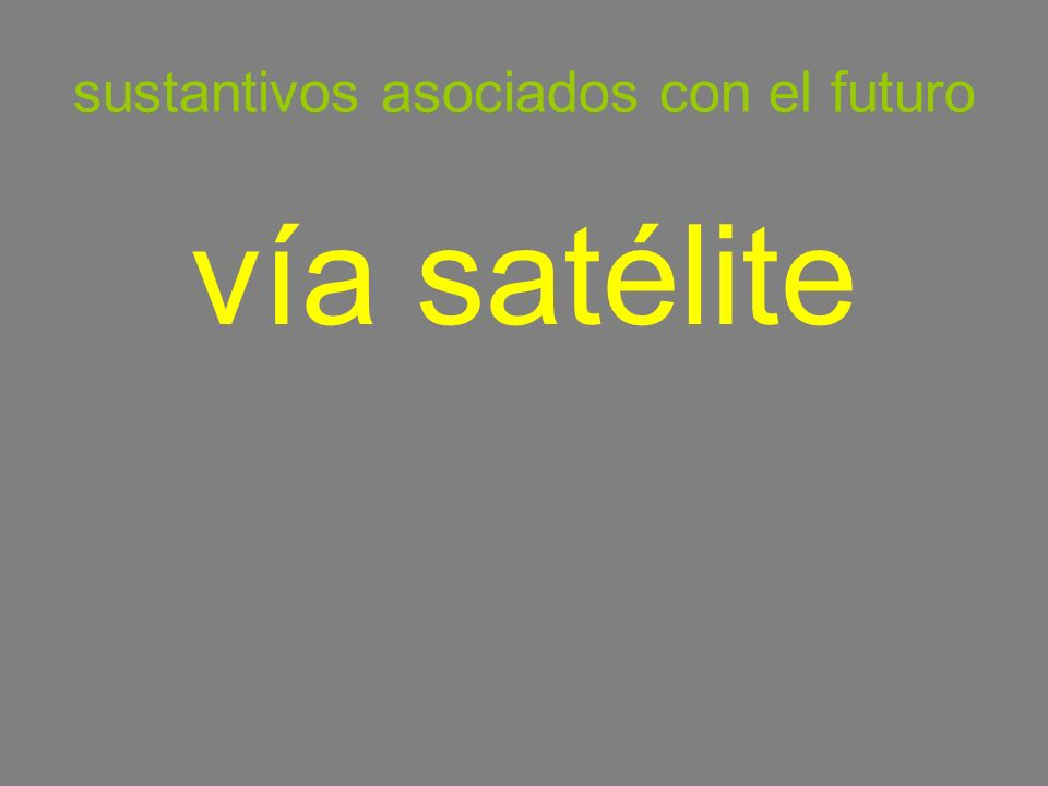 sustantivos asociados con el futuro vía satélite
