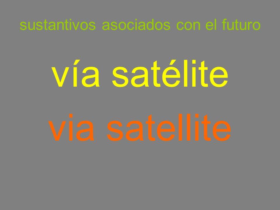 sustantivos asociados con el futuro vía satélite via satellite