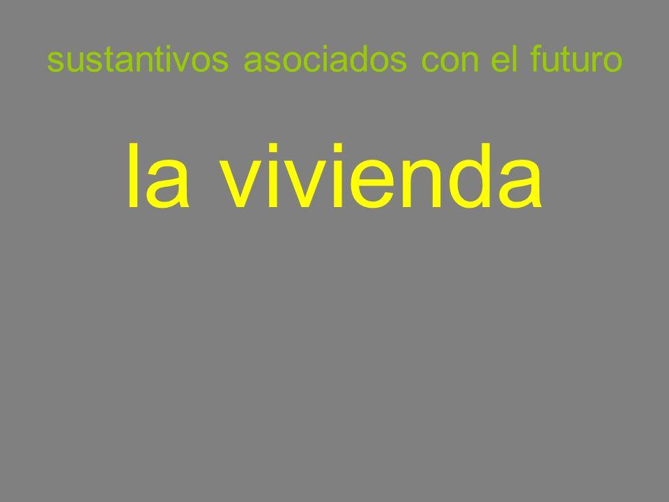 sustantivos asociados con el futuro la vivienda