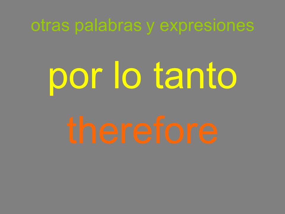 otras palabras y expresiones por lo tanto therefore