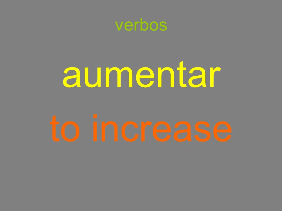 verbos aumentar to increase