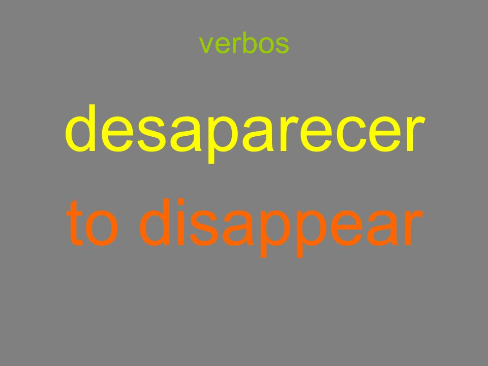 verbos desaparecer to disappear