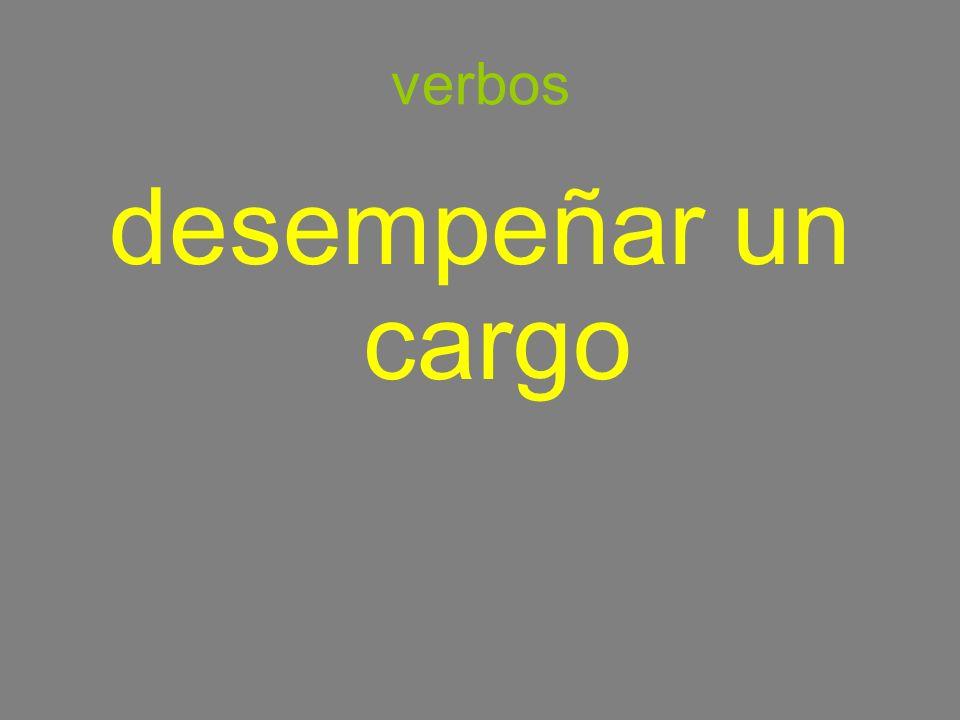verbos desempeñar un cargo to hold a position