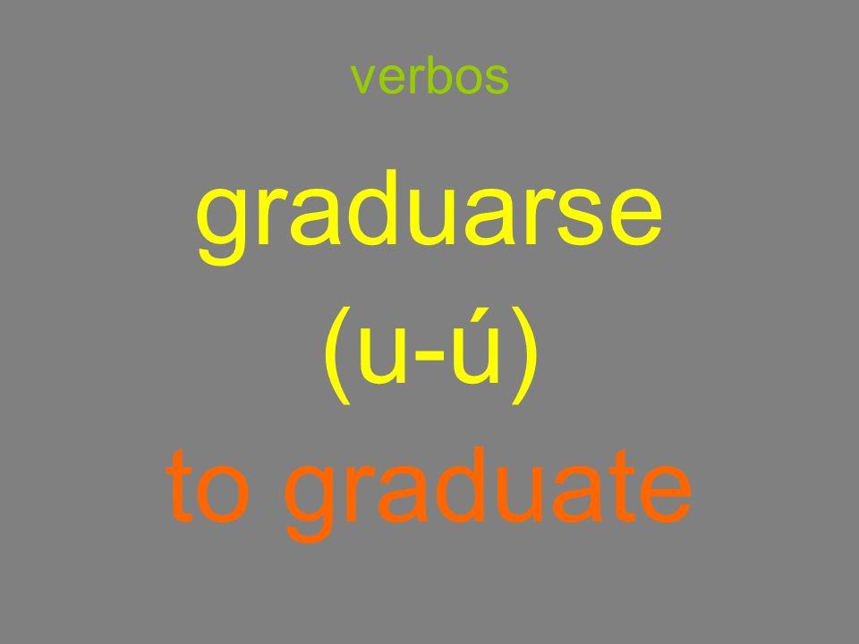 verbos graduarse (u-ú) to graduate