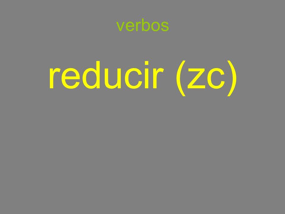 verbos reducir (zc)
