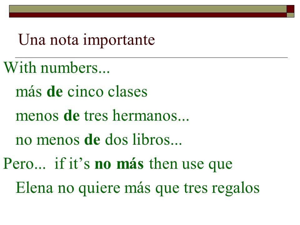 Una nota importante With numbers... más de cinco clases menos de tres hermanos... no menos de dos libros... Pero... if its no más then use que Elena n